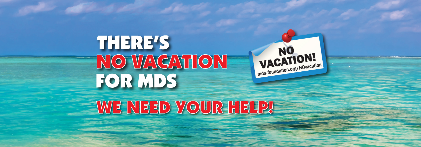 No Vacation for MDS - Click here to Support the Foundation