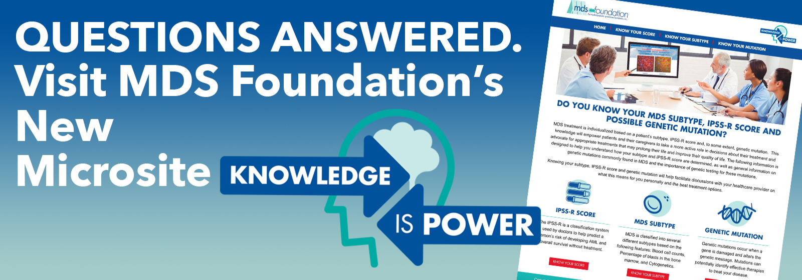 Questions Answered. Visit MDS Foundation's New Microsite: Knowledge is Power